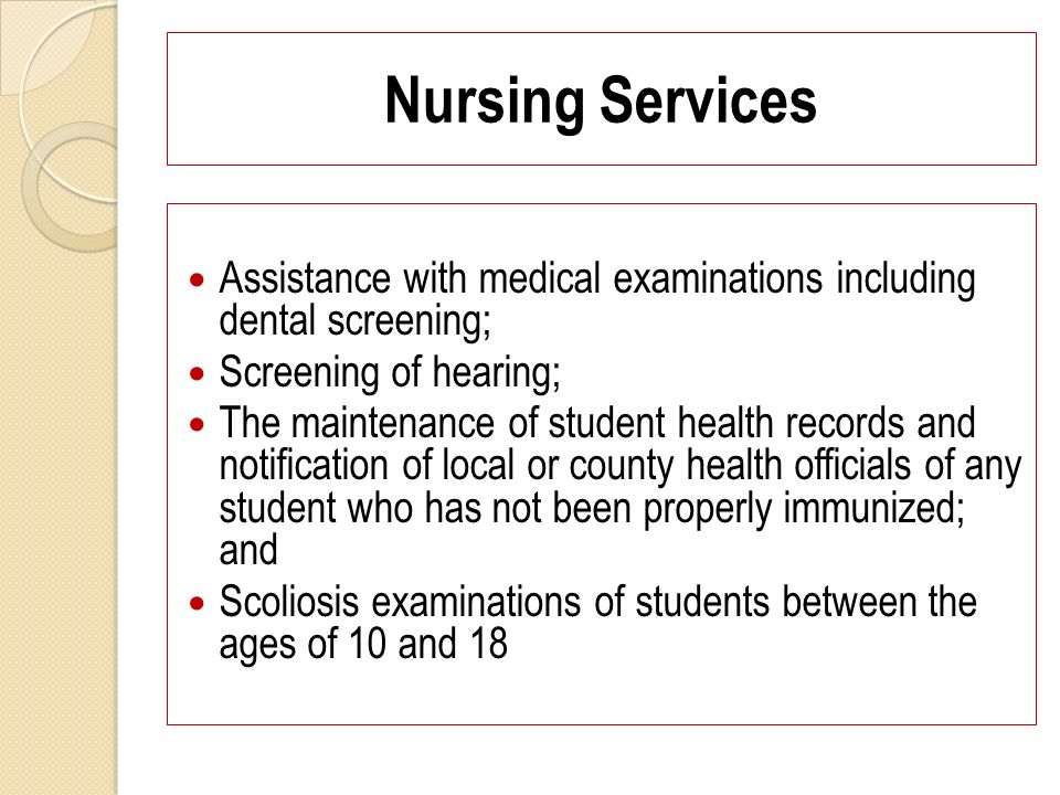 Assistance with medical examinations including dental screening; Screening of hearing; The maintenance of student health records and notification of l