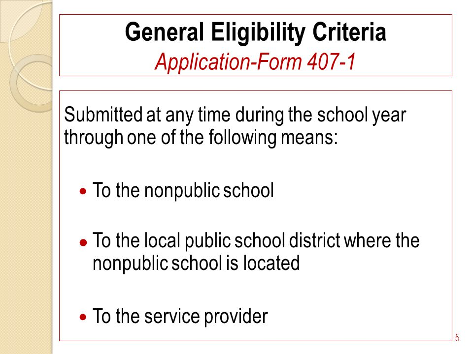 General Eligibility Criteria Application-Form 407-1 Submitted at any time during the school year through one of the following means: To the nonpublic school To the local public school district where the nonpublic school is located To the service provider 5