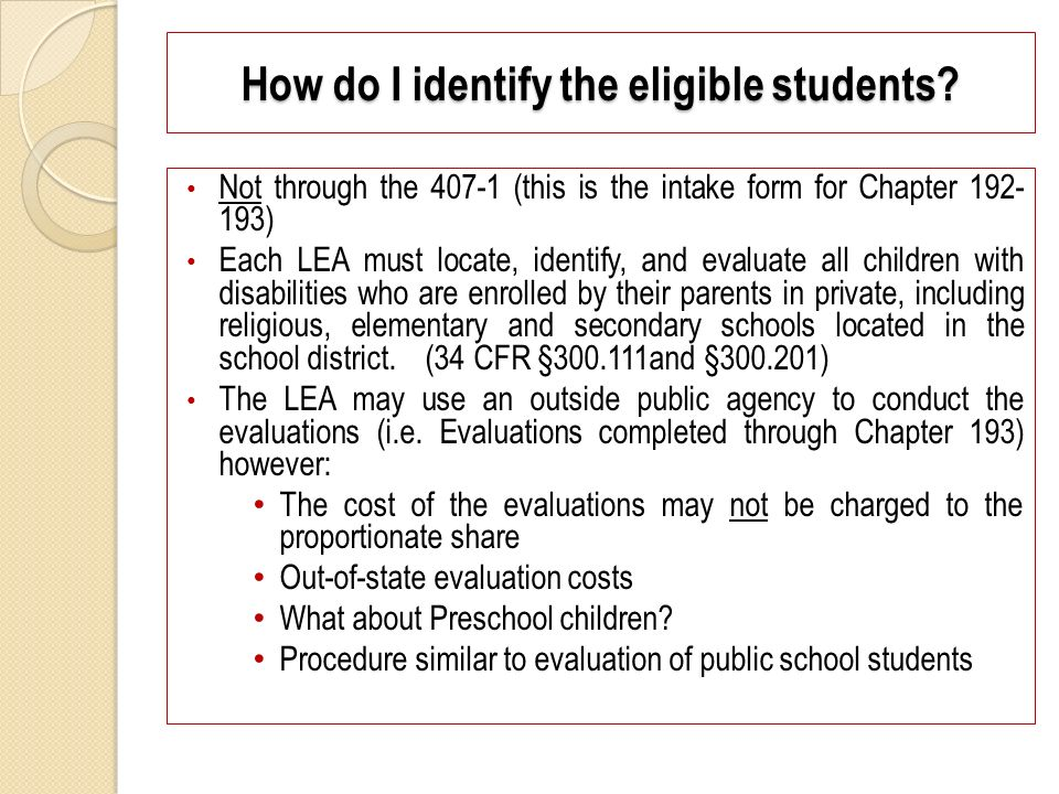 How do I identify the eligible students? Not through the 407-1 (this is the intake form for Chapter 192- 193) Each LEA must locate, identify, and eval