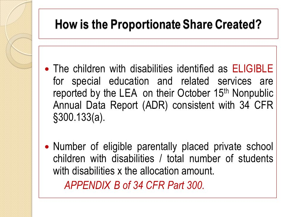 How is the Proportionate Share Created? The children with disabilities identified as ELIGIBLE for special education and related services are reported