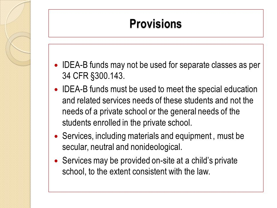 Provisions IDEA-B funds may not be used for separate classes as per 34 CFR §300.143.