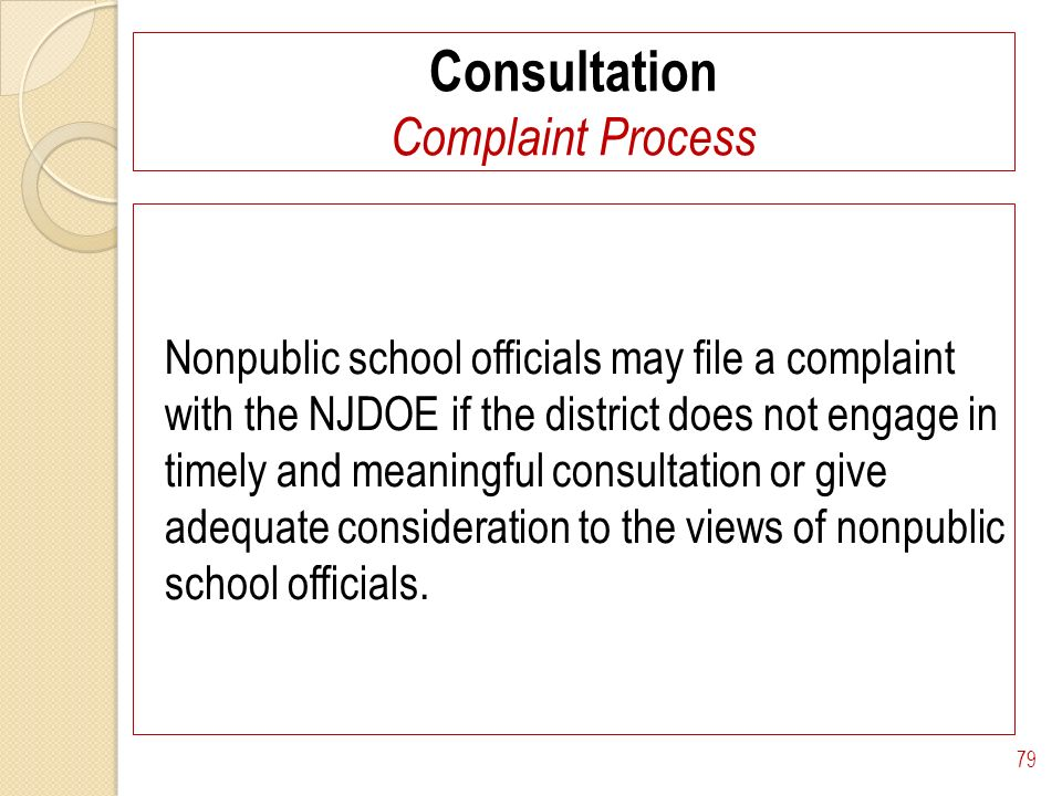 Consultation Complaint Process Nonpublic school officials may file a complaint with the NJDOE if the district does not engage in timely and meaningful consultation or give adequate consideration to the views of nonpublic school officials.