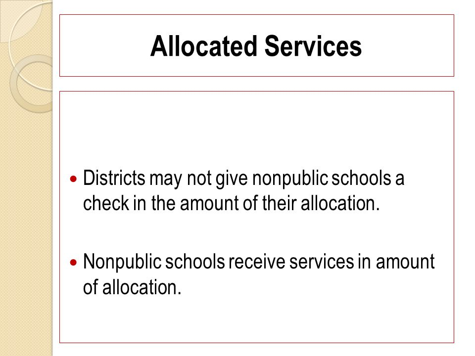 Allocated Services Districts may not give nonpublic schools a check in the amount of their allocation. Nonpublic schools receive services in amount of