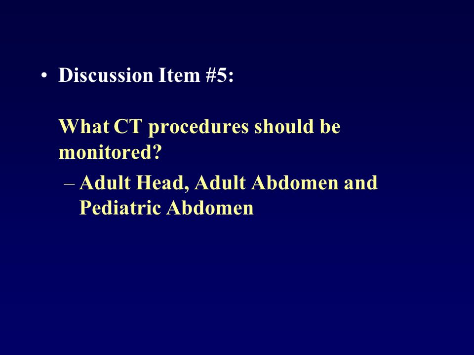 Discussion Item #5: What CT procedures should be monitored.