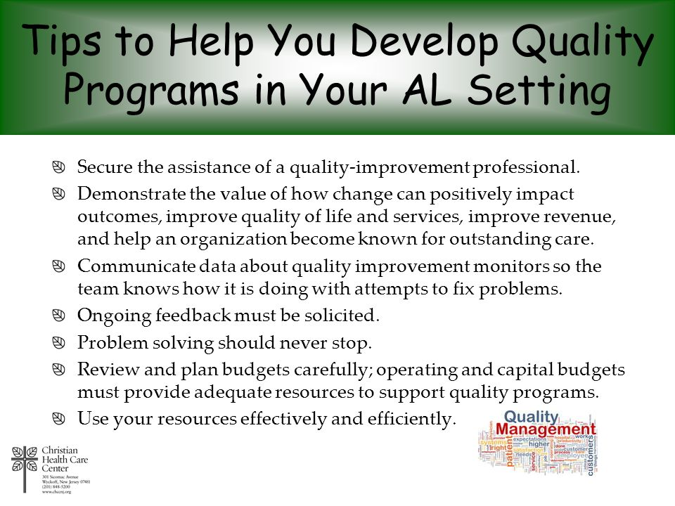 Tips to Help You Develop Quality Programs in Your AL Setting Secure the assistance of a quality-improvement professional. Demonstrate the value of how