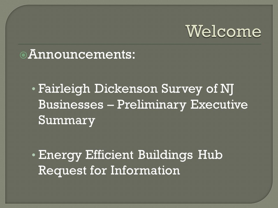 First Part – Presentation on the NJ Clean Energy Program Gary Finger, Business Ombudsman, BPU Second Part - Discussion We will take questions from all participants.
