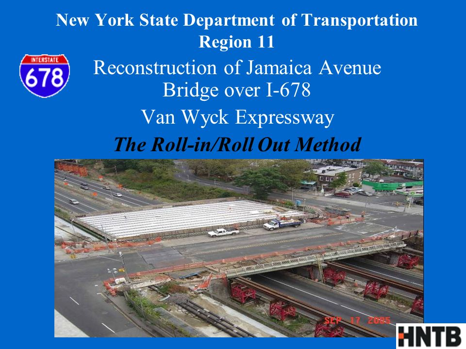New York State Department of Transportation Region 11 Reconstruction of Jamaica Avenue Bridge over I-678 Van Wyck Expressway The Roll-in/Roll Out Method