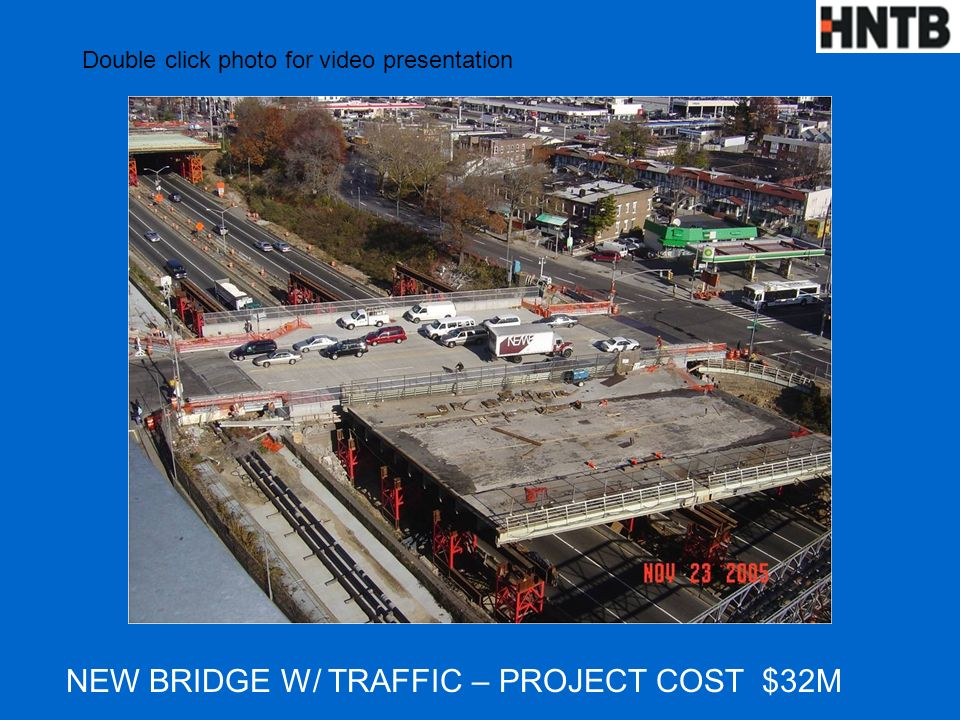 NEW BRIDGE W/ TRAFFIC – PROJECT COST $32M Double click photo for video presentation