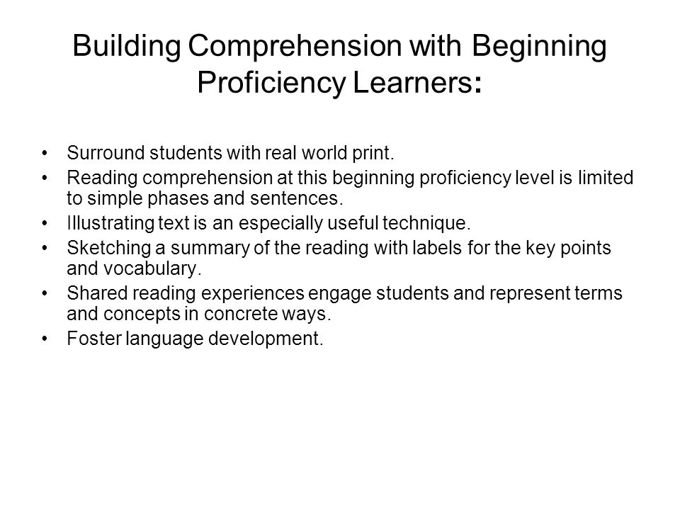 Building Comprehension with Beginning Proficiency Learners: Surround students with real world print. Reading comprehension at this beginning proficien