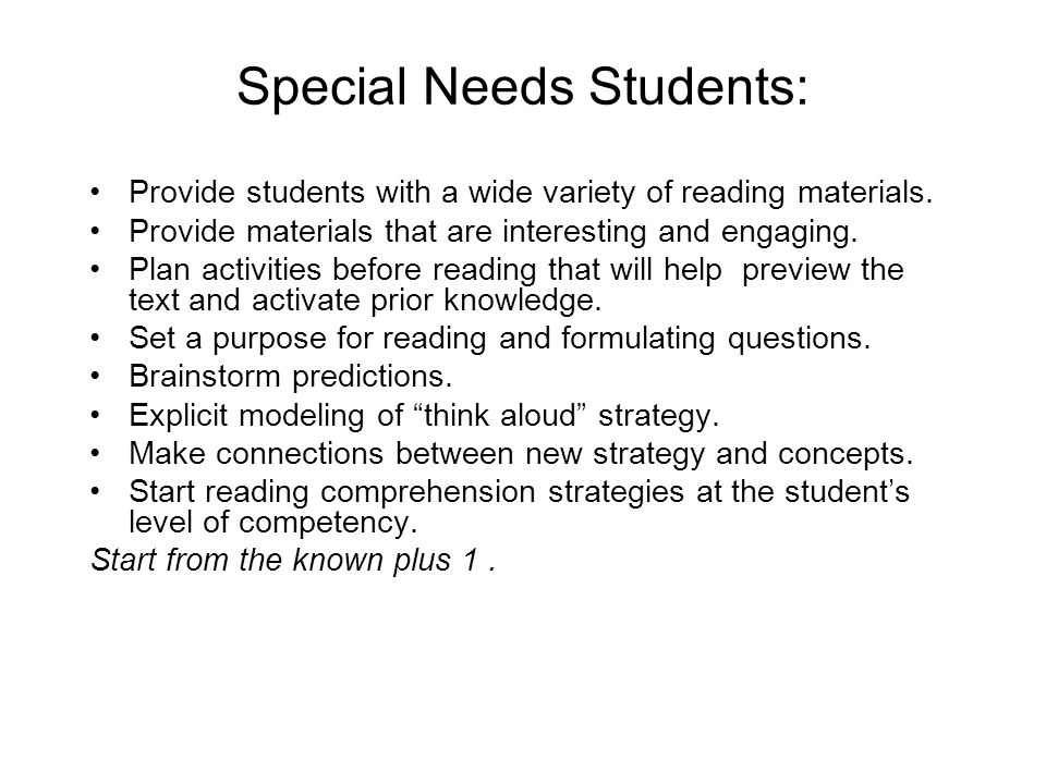 Special Needs Students: Provide students with a wide variety of reading materials. Provide materials that are interesting and engaging. Plan activitie