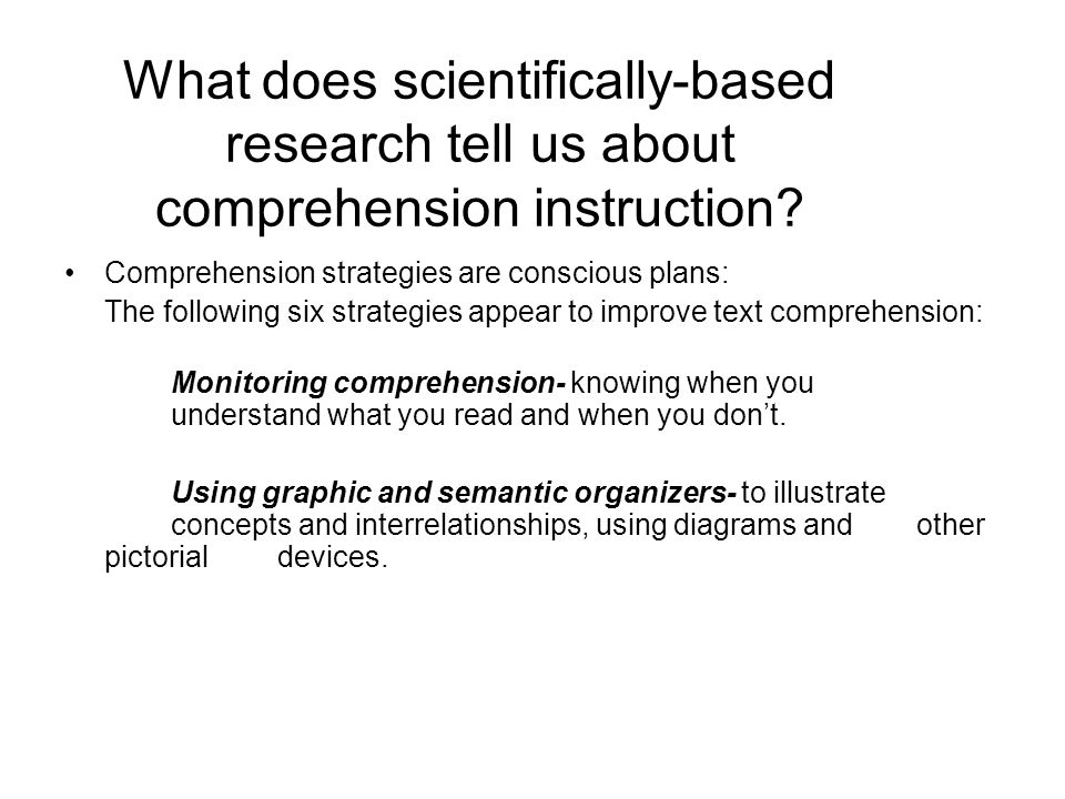 What does scientifically-based research tell us about comprehension instruction? Comprehension strategies are conscious plans: The following six strat