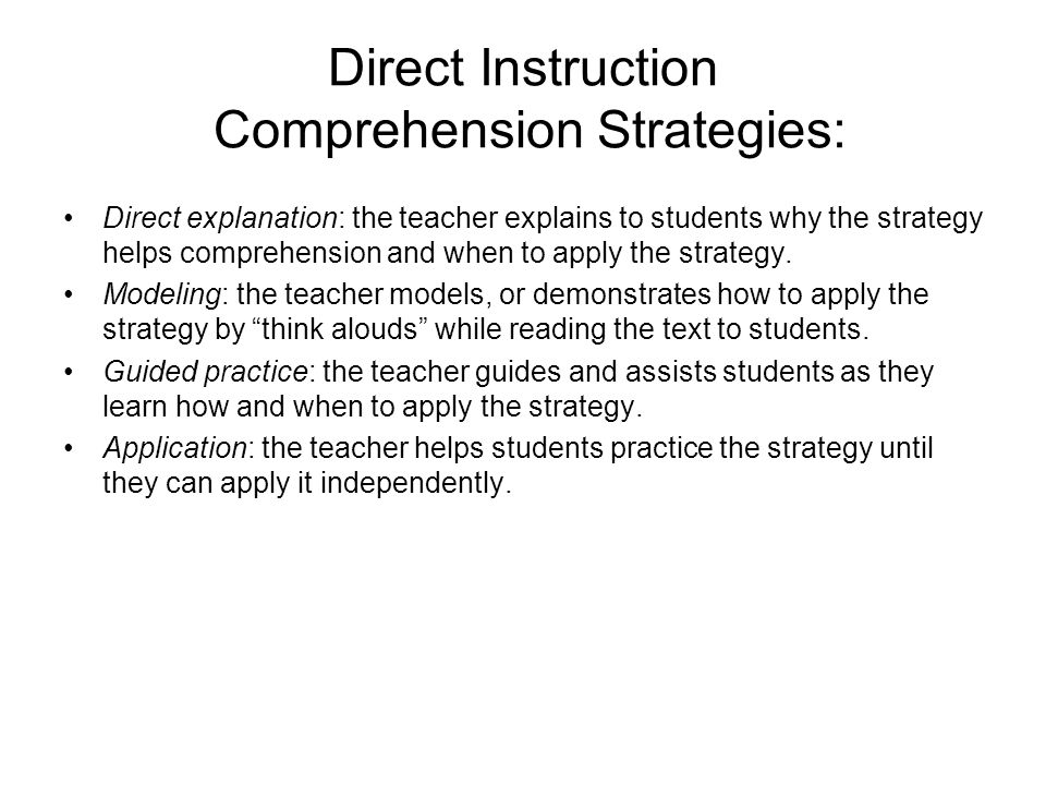 Direct Instruction Comprehension Strategies: Direct explanation: the teacher explains to students why the strategy helps comprehension and when to app