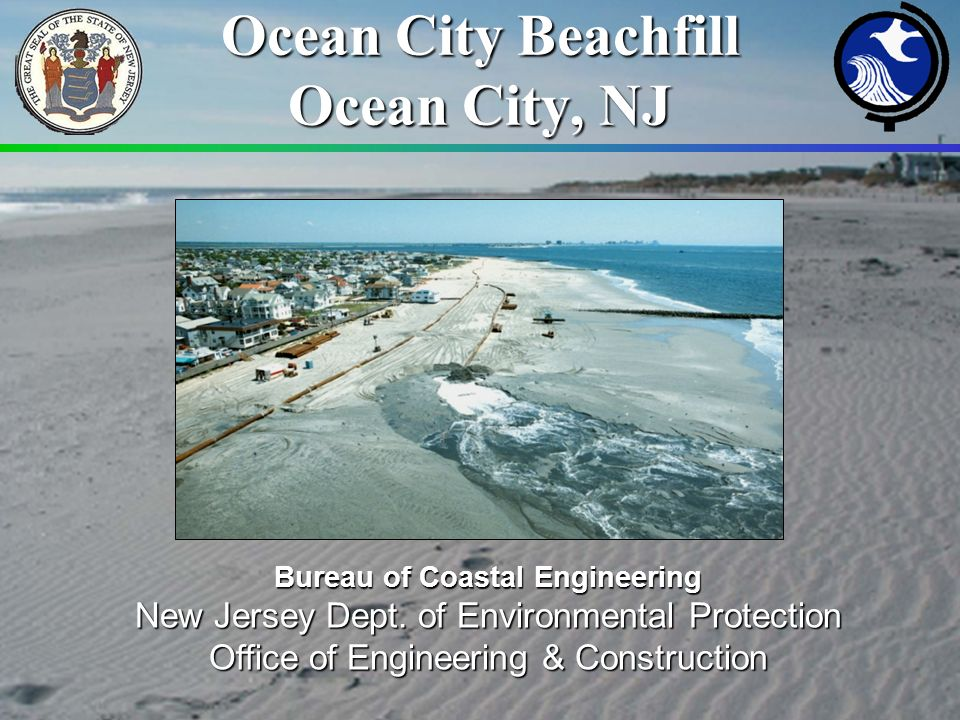 Ocean City Beachfill Ocean City, NJ Bureau of Coastal Engineering New Jersey Dept.