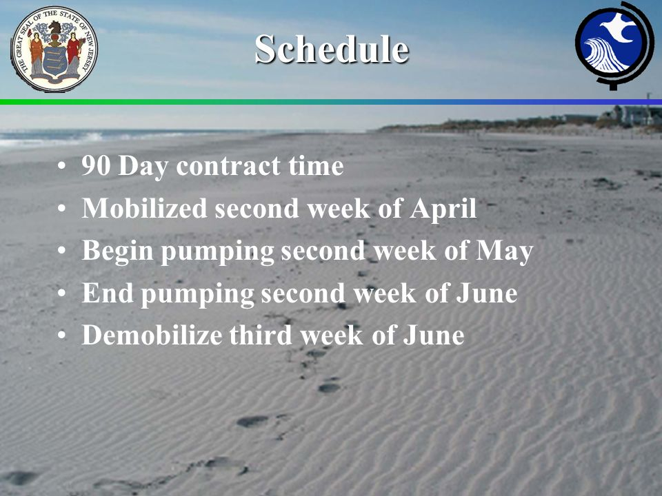 Schedule 90 Day contract time Mobilized second week of April Begin pumping second week of May End pumping second week of June Demobilize third week of June