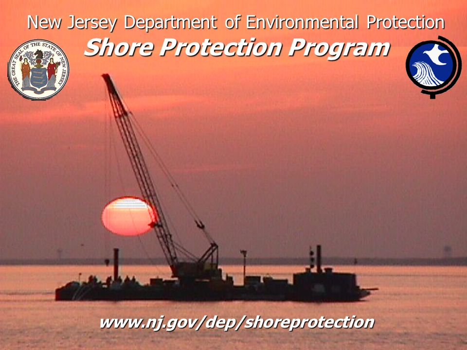 New Jersey Department of Environmental Protection Shore Protection Program www.nj.gov/dep/shoreprotection