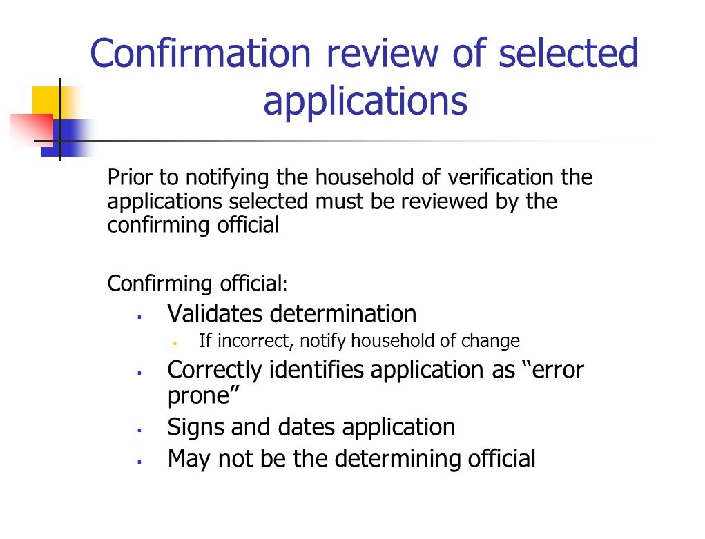 Confirmation review of selected applications Prior to notifying the household of verification the applications selected must be reviewed by the confir