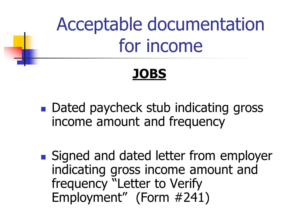 Acceptable documentation for income JOBS Dated paycheck stub indicating gross income amount and frequency Signed and dated letter from employer indica