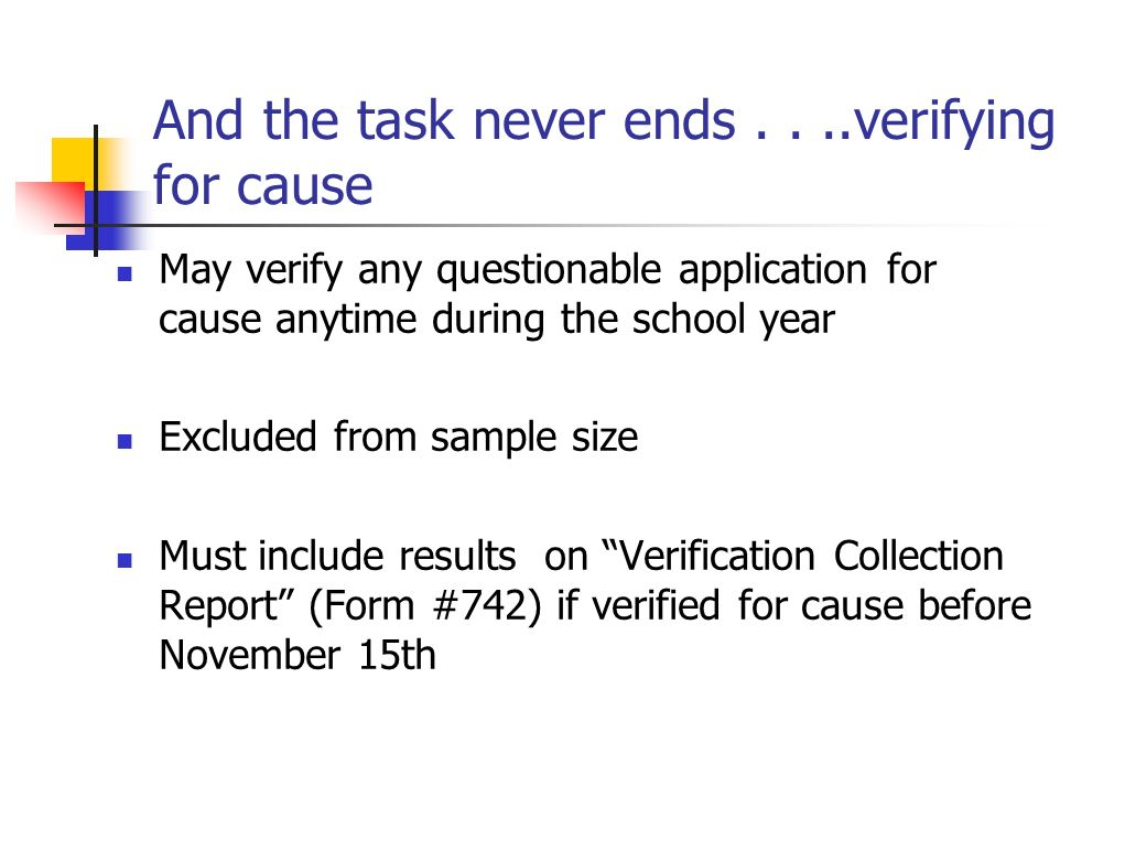 And the task never ends....verifying for cause May verify any questionable application for cause anytime during the school year Excluded from sample s