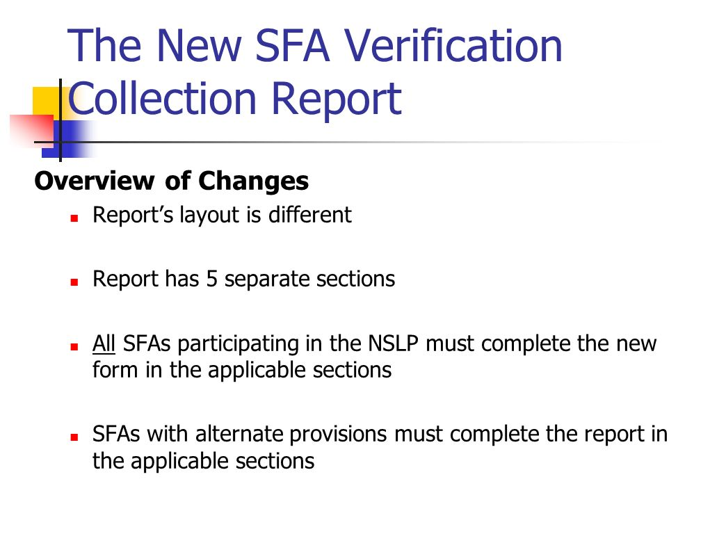 The New SFA Verification Collection Report Overview of Changes Reports layout is different Report has 5 separate sections All SFAs participating in th