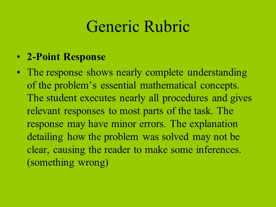 Generic Rubric 2-Point Response The response shows nearly complete understanding of the problems essential mathematical concepts.