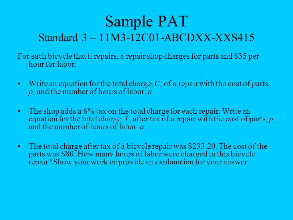 Sample PAT Standard 3 – 11M3-12C01-ABCDXX-XXS415 For each bicycle that it repairs, a repair shop charges for parts and $35 per hour for labor.