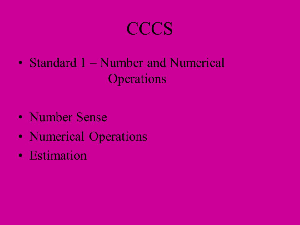 CCCS Standard 1 – Number and Numerical Operations Number Sense Numerical Operations Estimation