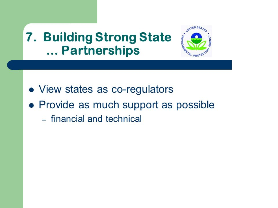 7. Building Strong State … Partnerships View states as co-regulators Provide as much support as possible – financial and technical