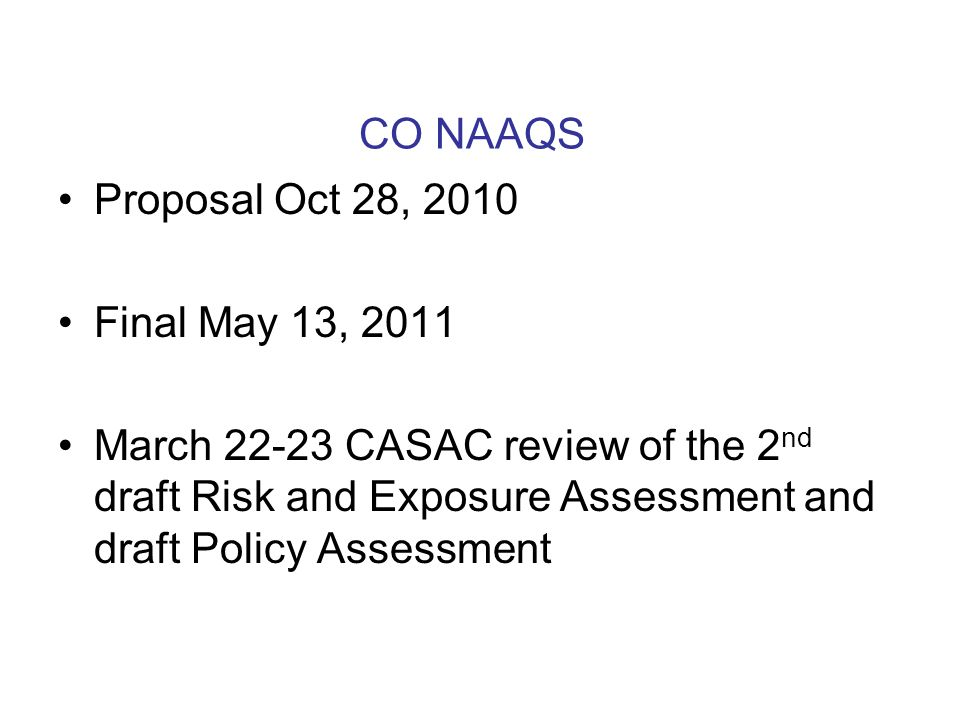 CO NAAQS Proposal Oct 28, 2010 Final May 13, 2011 March 22-23 CASAC review of the 2 nd draft Risk and Exposure Assessment and draft Policy Assessment