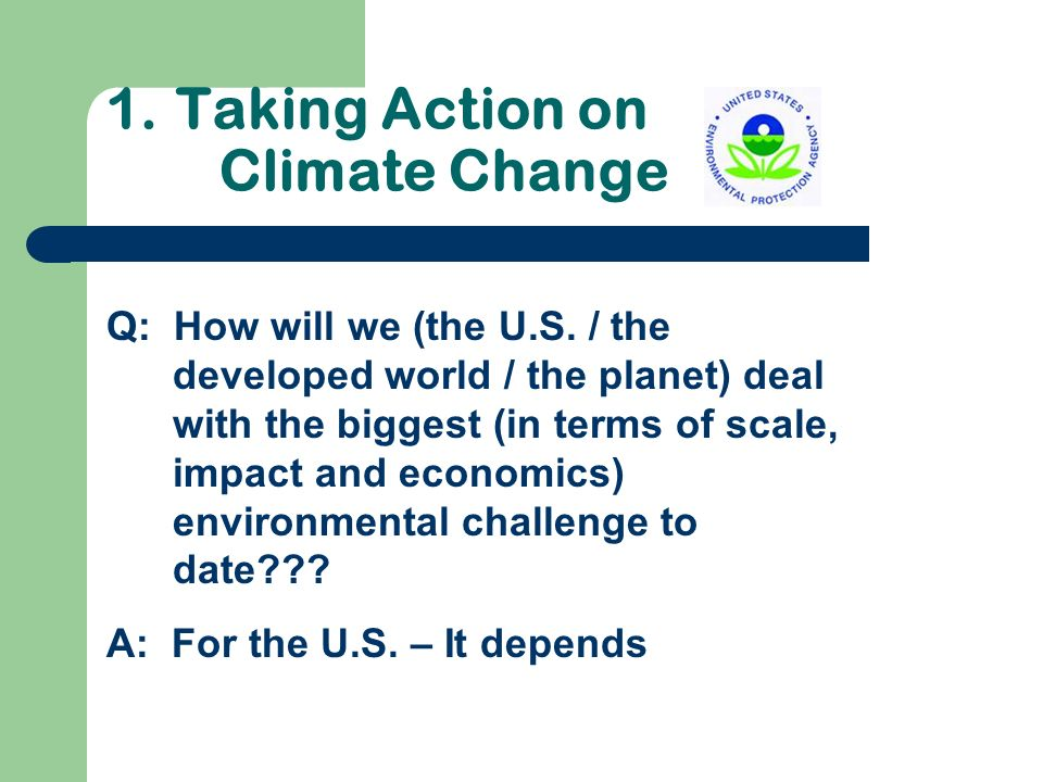 1.Taking Action on Climate Change Q: How will we (the U.S.