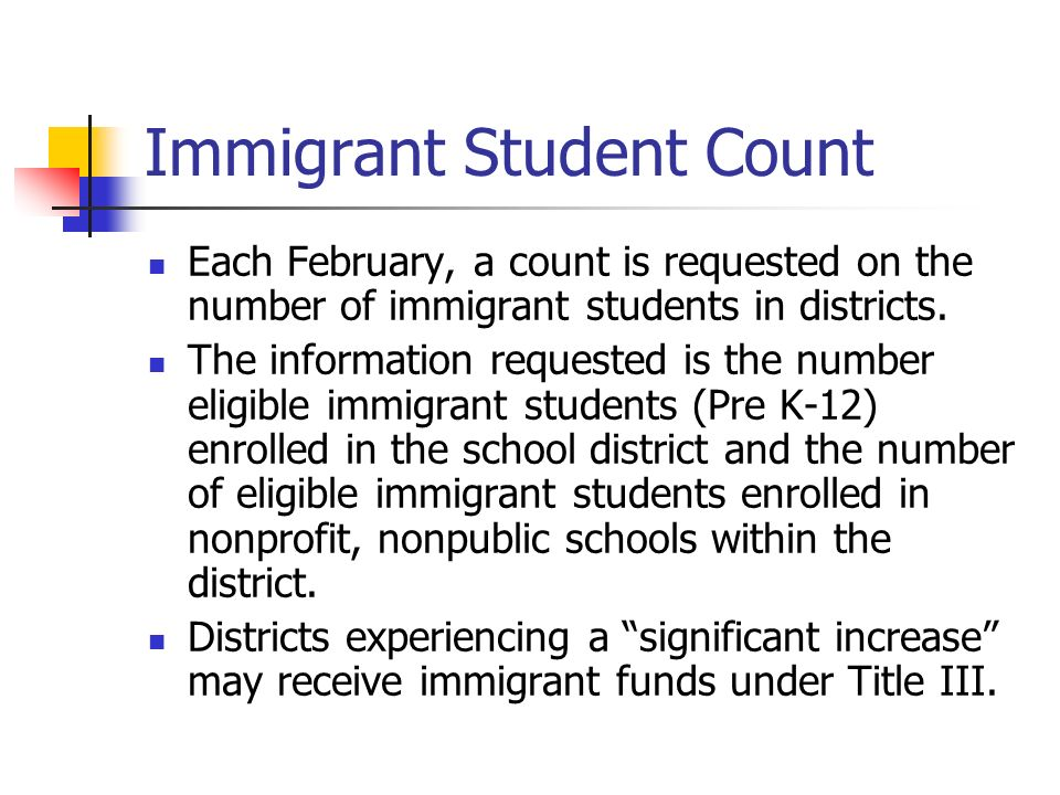 Immigrant Student Count Each February, a count is requested on the number of immigrant students in districts. The information requested is the number