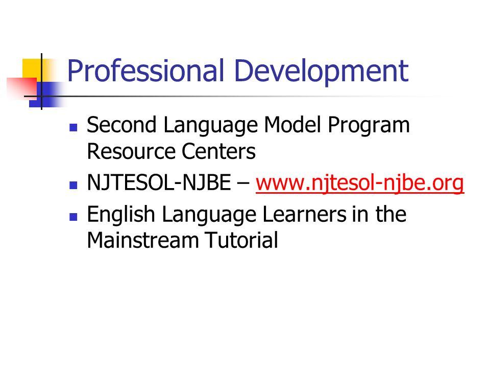 Professional Development Second Language Model Program Resource Centers NJTESOL-NJBE – www.njtesol-njbe.orgwww.njtesol-njbe.org English Language Learn