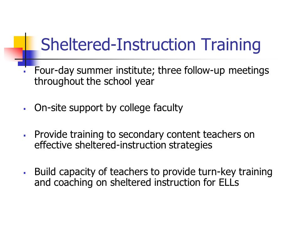 Sheltered-Instruction Training Four-day summer institute; three follow-up meetings throughout the school year On-site support by college faculty Provi