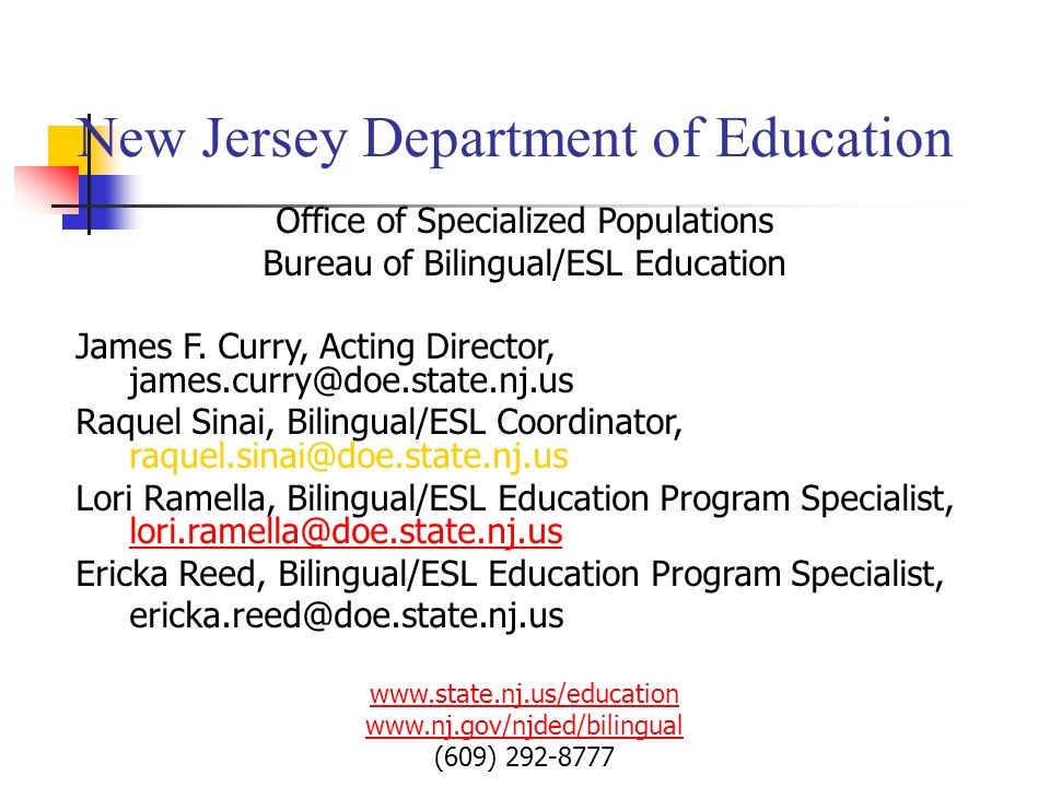 New Jersey Department of Education Office of Specialized Populations Bureau of Bilingual/ESL Education James F. Curry, Acting Director, james.curry@do