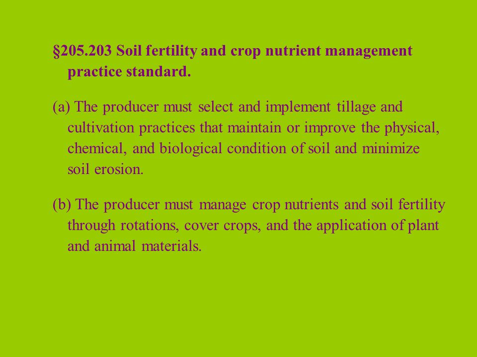 §205.203 Soil fertility and crop nutrient management practice standard. (a) The producer must select and implement tillage and cultivation practices t
