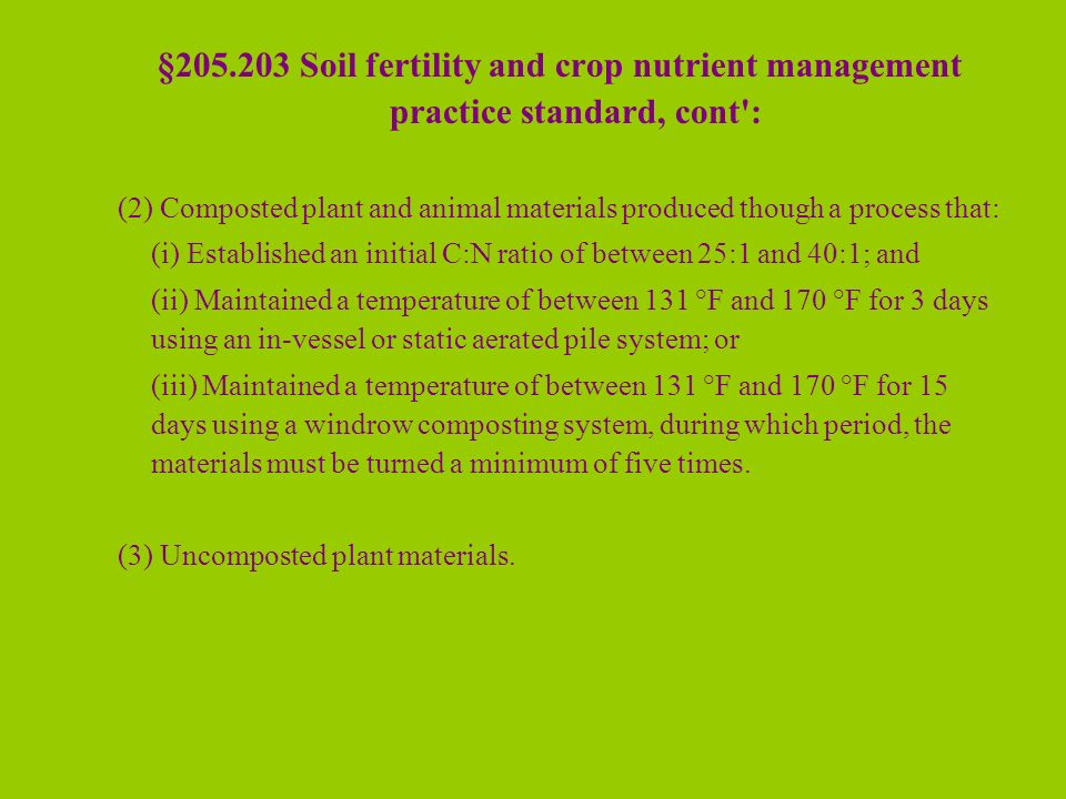 §205.203 Soil fertility and crop nutrient management practice standard, cont': (2) Composted plant and animal materials produced though a process that