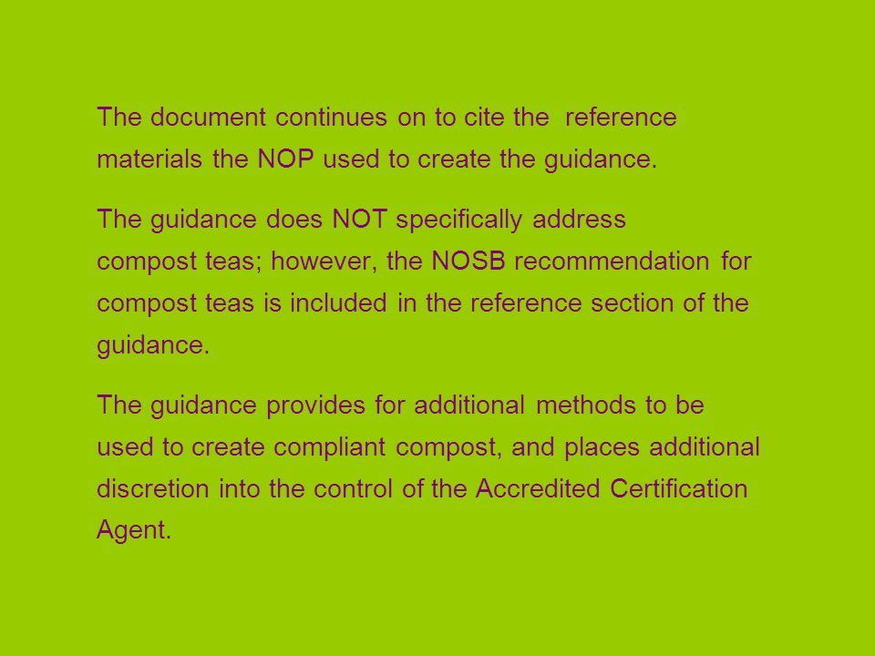 The document continues on to cite the reference materials the NOP used to create the guidance. The guidance does NOT specifically address compost teas
