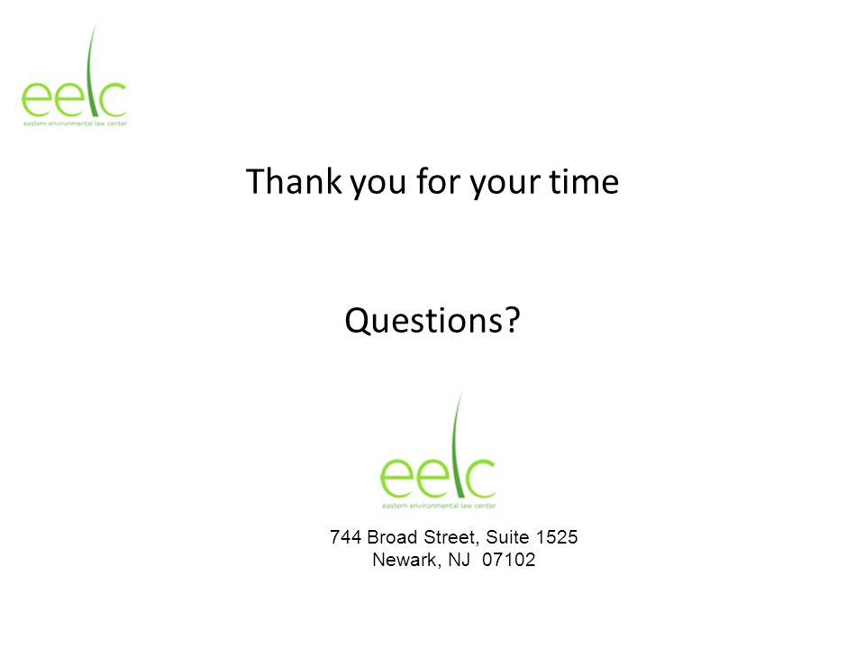 Thank you for your time Questions? 744 Broad Street, Suite 1525 Newark, NJ 07102