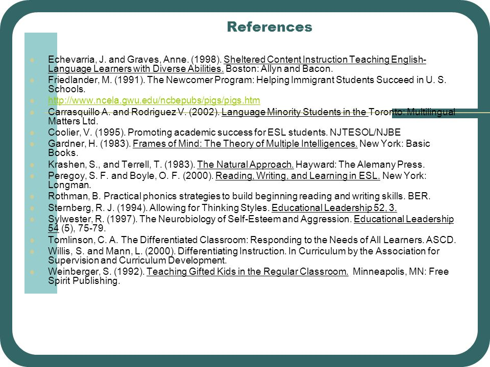 References Echevarria, J. and Graves, Anne. (1998). Sheltered Content Instruction Teaching English- Language Learners with Diverse Abilities. Boston: