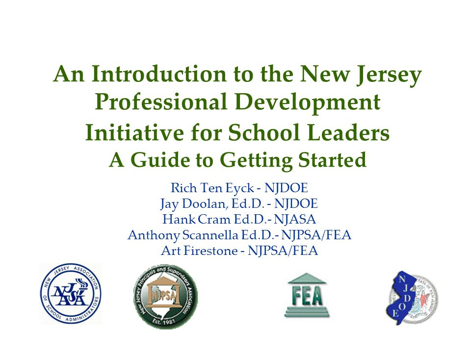 An Introduction to the New Jersey Professional Development Initiative for School Leaders A Guide to Getting Started Rich Ten Eyck - NJDOE Jay Doolan, Ed.D.