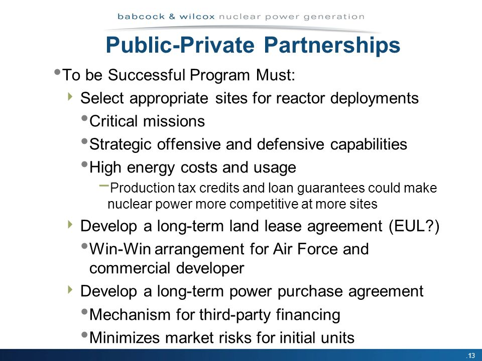 .13 Public-Private Partnerships To be Successful Program Must: Select appropriate sites for reactor deployments Critical missions Strategic offensive