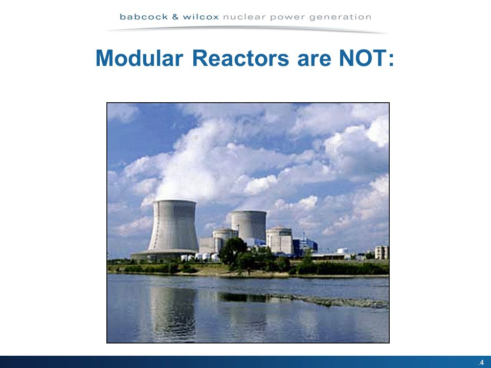 Modular Reactors are NOT:.4