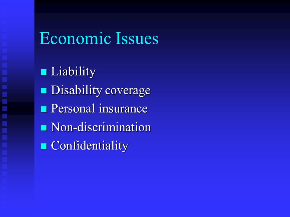 Economic Issues Liability Liability Disability coverage Disability coverage Personal insurance Personal insurance Non-discrimination Non-discrimination Confidentiality Confidentiality