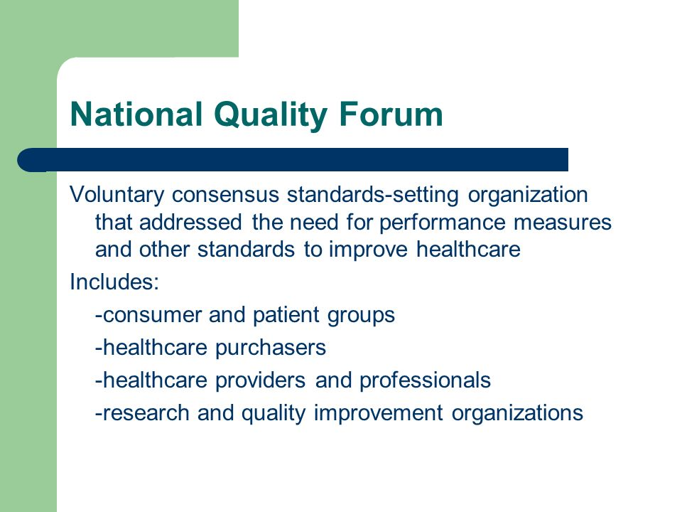 National Quality Forum Voluntary consensus standards-setting organization that addressed the need for performance measures and other standards to impr