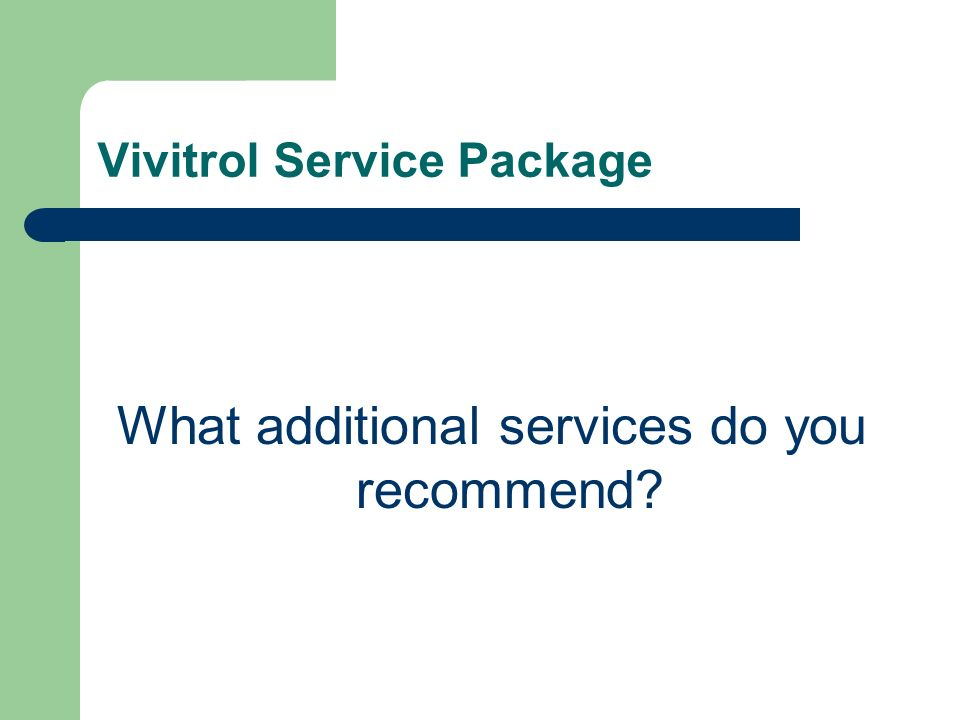 Vivitrol Service Package What additional services do you recommend?