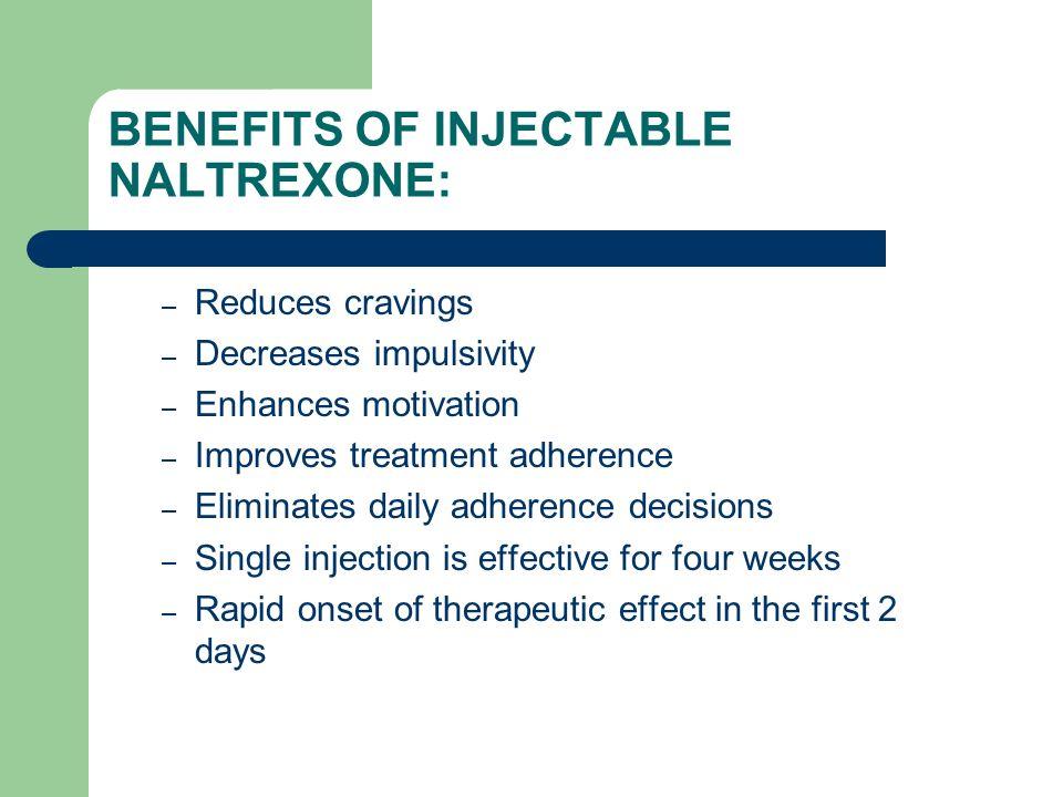 BENEFITS OF INJECTABLE NALTREXONE: – Reduces cravings – Decreases impulsivity – Enhances motivation – Improves treatment adherence – Eliminates daily