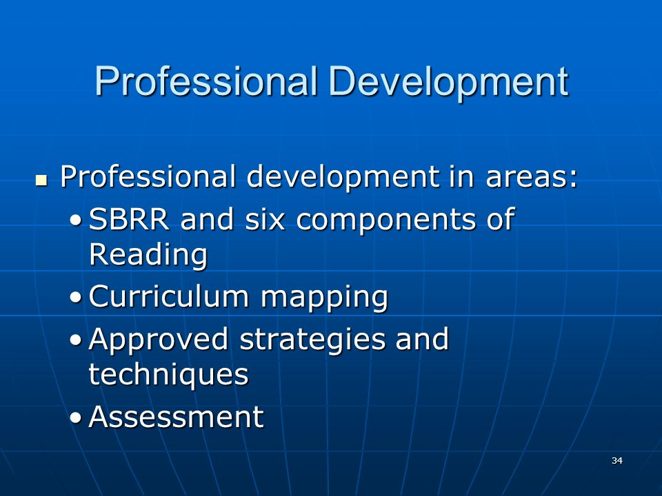 34 Professional Development Professional development in areas: Professional development in areas: SBRR and six components of ReadingSBRR and six components of Reading Curriculum mappingCurriculum mapping Approved strategies and techniquesApproved strategies and techniques AssessmentAssessment