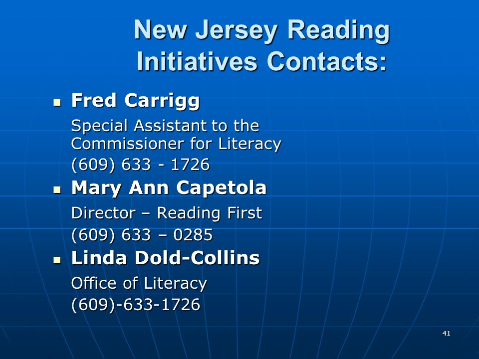 41 New Jersey Reading Initiatives Contacts: Fred Carrigg Fred Carrigg Special Assistant to the Commissioner for Literacy (609) 633 - 1726 Mary Ann Capetola Mary Ann Capetola Director – Reading First (609) 633 – 0285 Linda Dold-Collins Linda Dold-Collins Office of Literacy (609)-633-1726