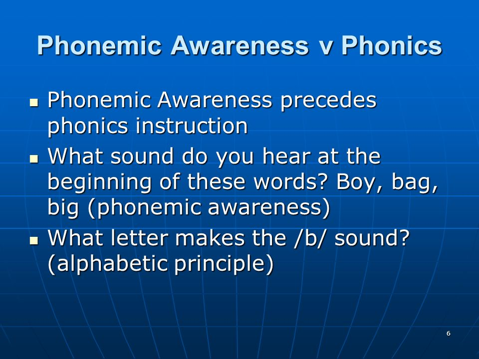 6 Phonemic Awareness v Phonics Phonemic Awareness precedes phonics instruction Phonemic Awareness precedes phonics instruction What sound do you hear at the beginning of these words.
