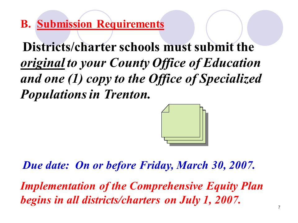 7 B. Submission Requirements Districts/charter schools must submit the original to your County Office of Education and one (1) copy to the Office of S