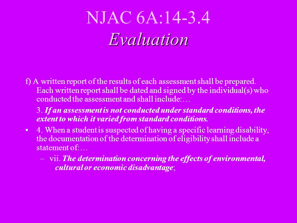Evaluation NJAC 6A:14-3.4 Evaluation f) A written report of the results of each assessment shall be prepared. Each written report shall be dated and s